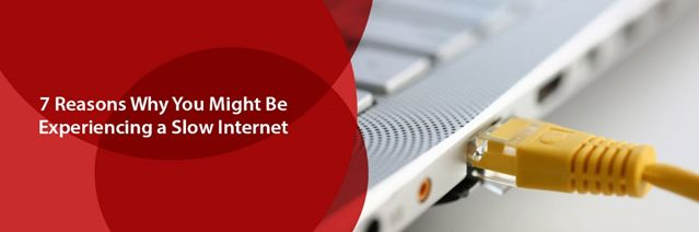 7 Reasons Why You Might Be Experiencing a Slow Internet